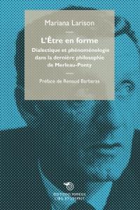 L'Être en forme. Dialectique et phénoménologie dans la dernière philosophie de Merleau-Ponty Book Cover