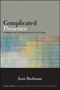 Complicated Presence: Heidegger and the Postmetaphysical Unity of Being Book Cover