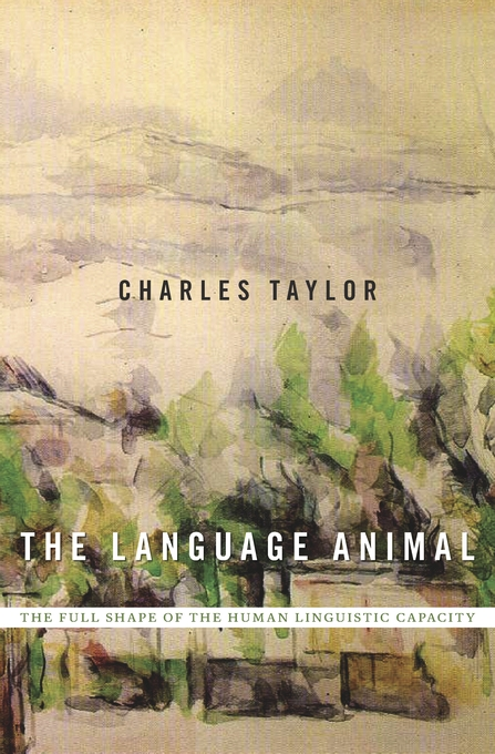 The Language Animal: The Full Shape of the Human Linguistic Capacity Couverture du livre