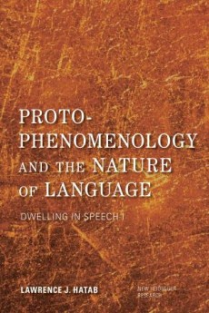 Proto-Phenomenology and the Nature of Language: Dwelling in Speech I Book Cover