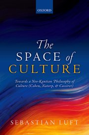 The Space of Culture: Towards a Neo-Kantian Philosophy of Culture (Cohen, Natorp, and Cassirer) Couverture du livre