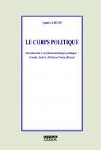 Le corps politique: Introduction à la phénoménologie politique: Arendt, Lefort, Merleau-Ponty, Ricœur Book Cover