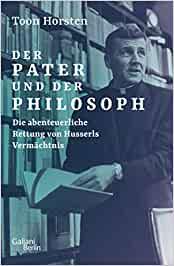 Der Pater und der Philosoph. Die abenteuerliche Rettung von Husserls Vermächtnis Book Cover