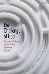 The Challenge of God: Continental Philosophy and the Catholic Intellectual Tradition Book Cover